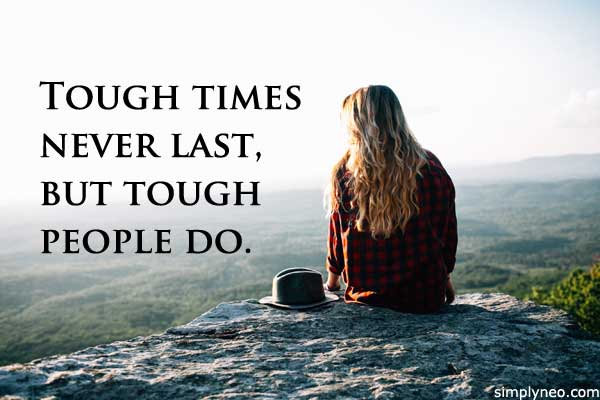 'Tough times never last, but tough people do.'