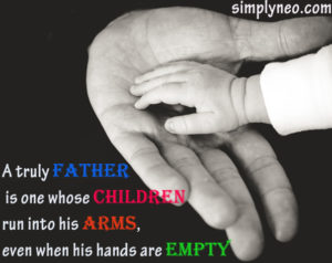 A truly Father is one whose children run into his arms, even when his hands are empty