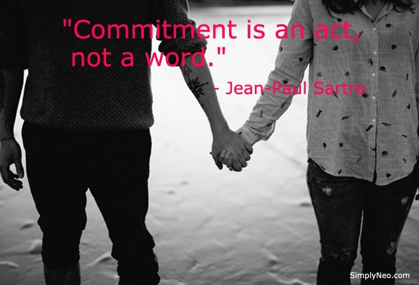 """""""Commitment is an act, not a word."""" - Jean-Paul Sartre"""