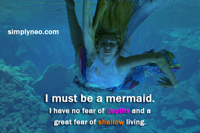 I must be a mermaid, Rango. I have no fear of depths and a great fear of shallow living.- anais nin quotes, Motivational quotes about life