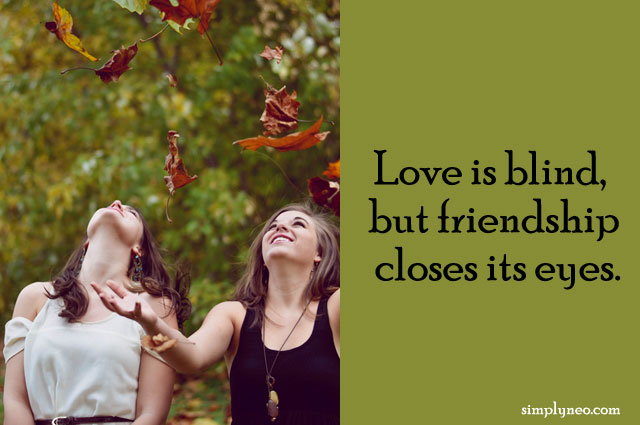 Love is blind, but friendship closes its eyes. happy friendship day 2018, friends forever images, friends forever images download, best friends forever images facebook, images of best friends forever quotes
