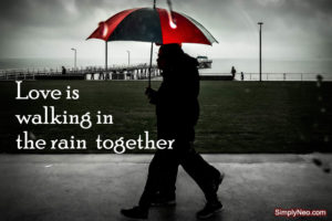 Love is walking in the rain together