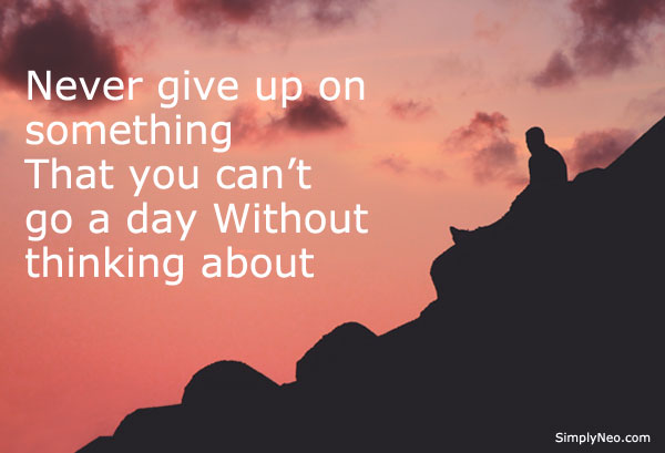 Never give up on something