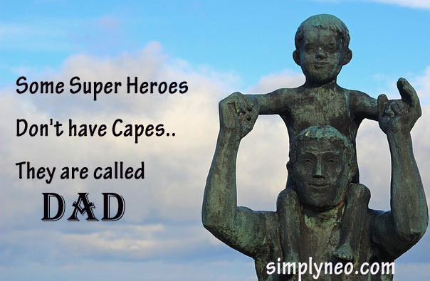 Some Super Heroes Don't have Capes.. They are called Dad