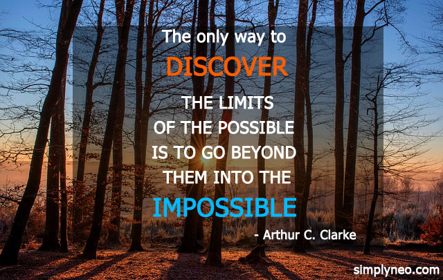 The only way to discover the limits of the possible is to go beyond them into the impossible. - Arthur C. Clarke quotes