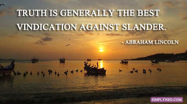 Truth is generally the best vindication against slander. - Abraham Lincoln