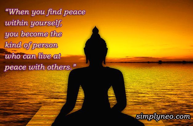 """When you find peace within yourself, you become the kind of person who can live at peace with others."""