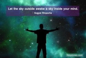 Let the sky outside awake a sky inside your mind. - Sogyal Rinpoche