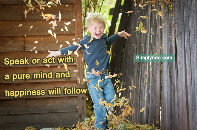 Speak or act with a pure mind and happiness will follow. - Sogyal Rinpoche