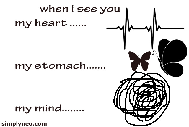 """When i see you my heart....my stomach.... my mind..."""