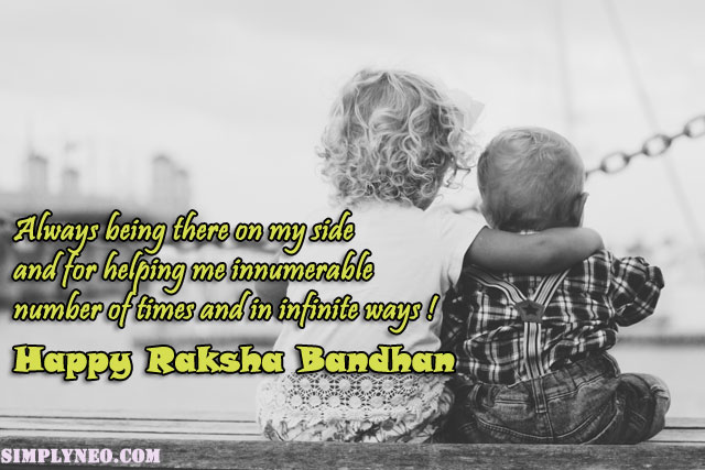 Always being there on my side and for helping me innumerable number of times and in infinite ways ! Happy Raksha Bandhan
