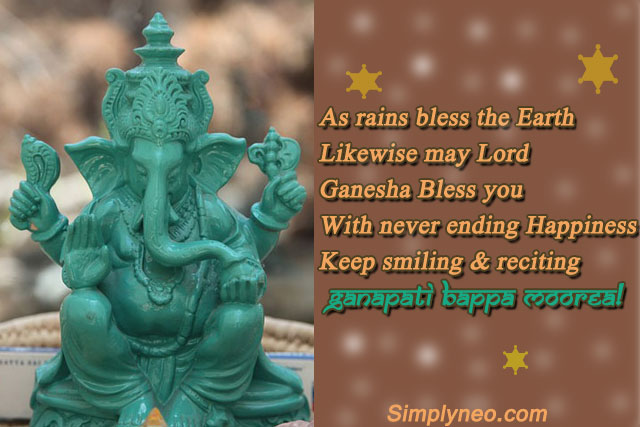 As rains bless the Earth Likewise may Lord Ganesha Bless you With never ending Happiness Keep smiling & reciting Ganapati Bappa Moorea! Happy Ganesh Chaturthi!!!
