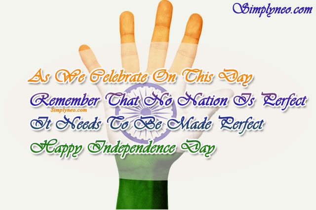 As We Celebrate On This Day Remember That No Nation Is Perfect It Needs To Be Made Perfect Happy Independence Day