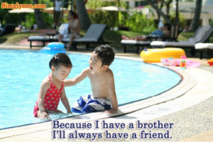 Because I have a brother I'll always have a friend.