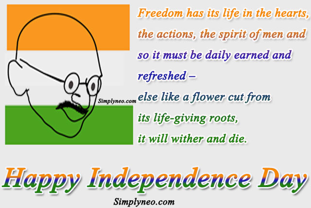 Freedom has its life in the hearts, the actions, the spirit of men and so it must be daily earned and refreshed – else like a flower cut from its life-giving roots, it will wither and die.