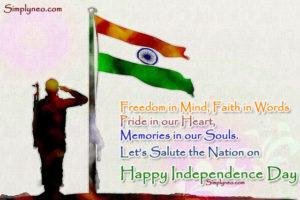 Freedom in Mind, Faith in Words Pride in our Heart, Memories in our Souls. Let's Salute the Nation on Happy Independence Day