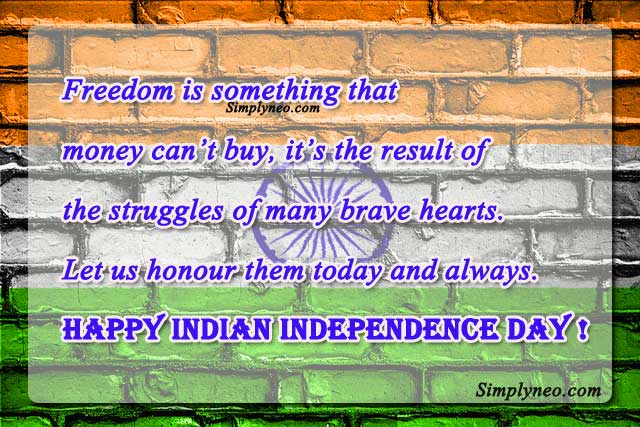 Freedom is something that money can't buy, it's the result of the struggles of many brave hearts. Let us honour them today and always. Happy Indian Independence Day !