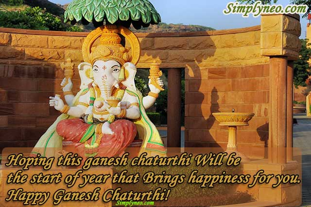Hoping this ganesh Chaturthi Will be the start of year that Brings happiness for you.Happy Ganesh Chaturthi!