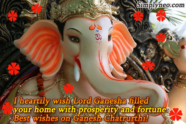 I heartily wish Lord Ganesha filled your home with prosperity and fortune. Best wishes on Ganesh Chaturthi!