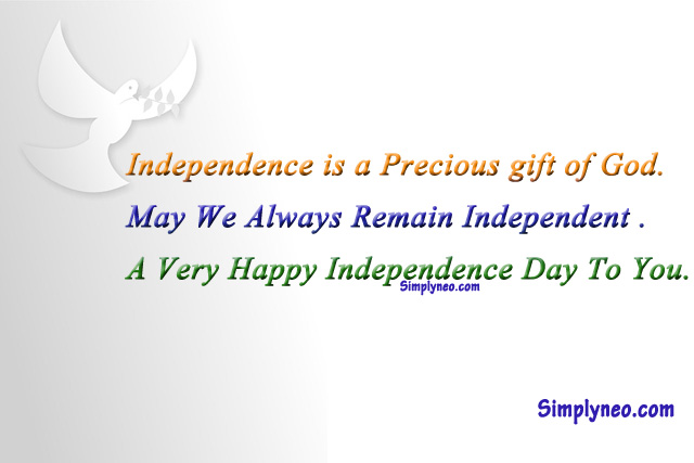 Independence is a Precious gift of God. May We Always Remain Independent . A Very Happy Independence Day To You.