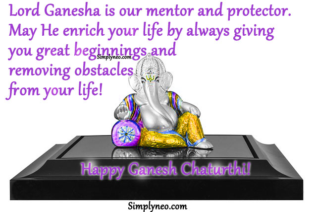 Lord Ganesha is our mentor and protector. May He enrich your life by always giving you great beginnings and removing obstacles from your life! Happy Ganesh Chaturthi!