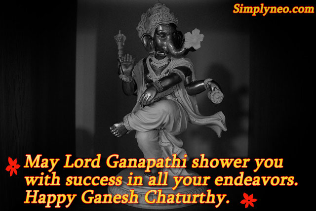 May Lord Ganapathi shower you with success in all your endeavors.Happy Ganesh Chaturthi.