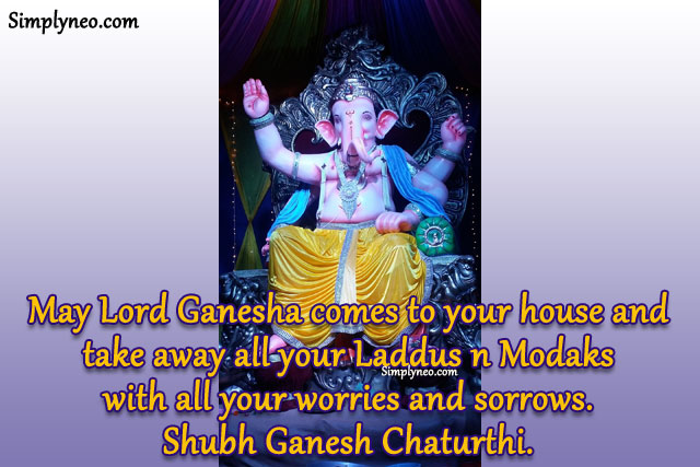 May Lord Ganesha comes to your house and take away all your Laddus n Modaks with all your worries and sorrows. Shubh Ganesh Chaturthi. lord ganesha quotes, shree ganesh images, god ganesha images wallpapers, ganapati images, ganesh images hd, ganesha pictures