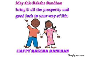 May this Raksha Bandhan bring U all the prosperity and good luck in your way of life.- Happy Raksha Bandhan