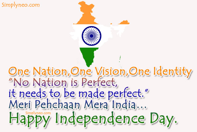 "One Nation, One Vision, One Identity ""No Nation is Perfect, it needs to be made perfect."" Meri Pehchaan Mera India… Happy Independence Day."