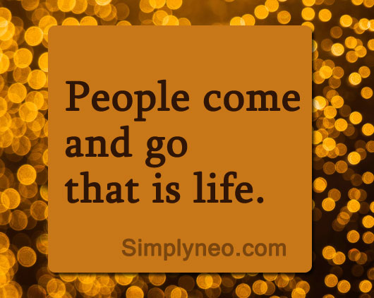 People come and go that is life.