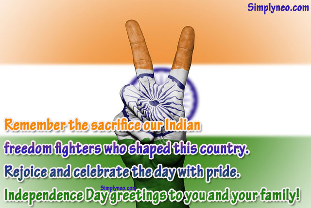 Remember the sacrifice our Indian freedom fighters who shaped this country. Rejoice and celebrate the day with pride. Independence Day greetings to you and your family!