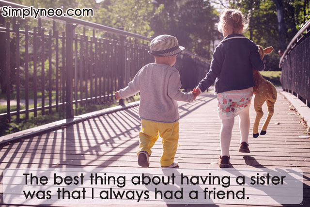 The best thing about having a sister was that I always had a friend. - Cali Rae Turner
