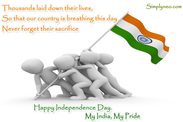 Thousands laid down their lives, So that our country is breathing this day Never forget their sacrifice Happy Independence Day. My India, My Pride