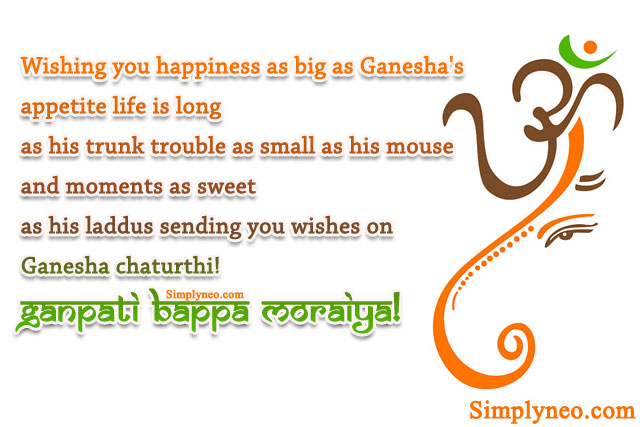 Wishing you happiness as big as Ganesha's appetite life is long as his trunk trouble as small as his mouse and moments as sweet as his laddus sending you wishes on Ganesha chaturthi! GANPATI BAPPA MORAIYA!