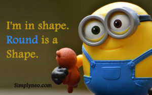 I'm in shape. Round is a shape. funny meme