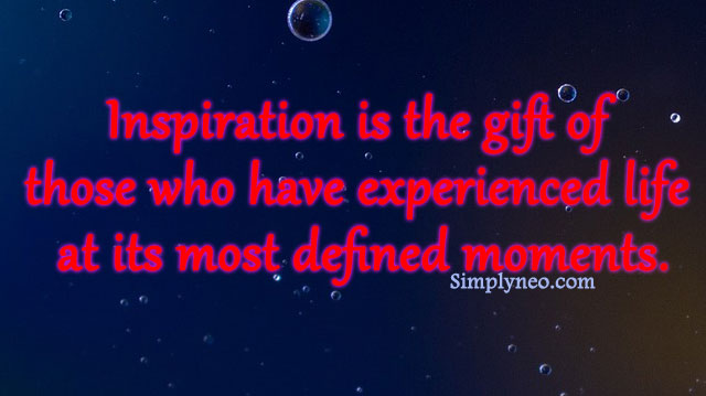 """Inspiration is the gift of those who have experienced life at its most defined moments."" - Sasha Azevedo"
