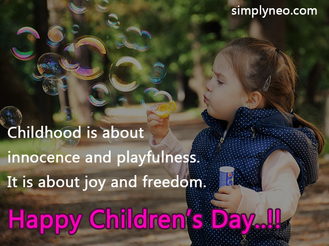 """Childhood is about innocence and playfulness. It is about joy and freedom."" Happy Children's Day..!!"
