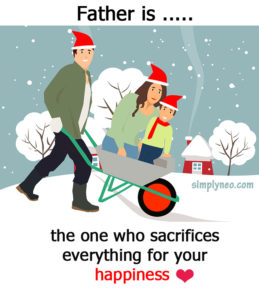 Father is... the one who sacrifices everything for your happiness. Quotes about being father
