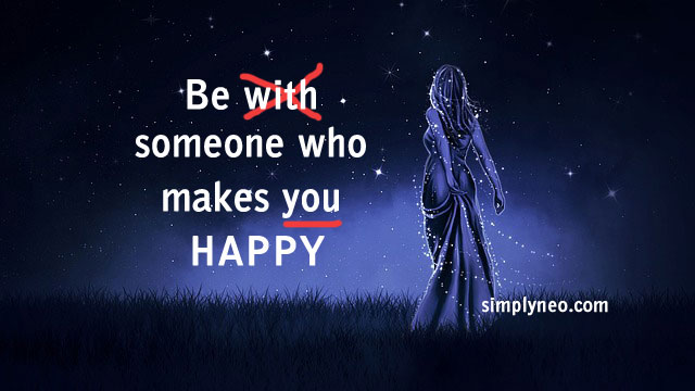 Be with someone who makes you happy. life quotes, happiness, positive thoughts