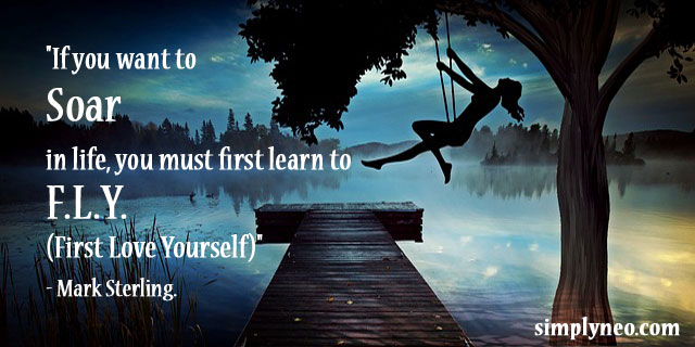 """If you want to Soar in life, you must first learn to F.L.Y (First Love Yourself)""- Mark Sterling. positive life thinking quote, popular author quotes"
