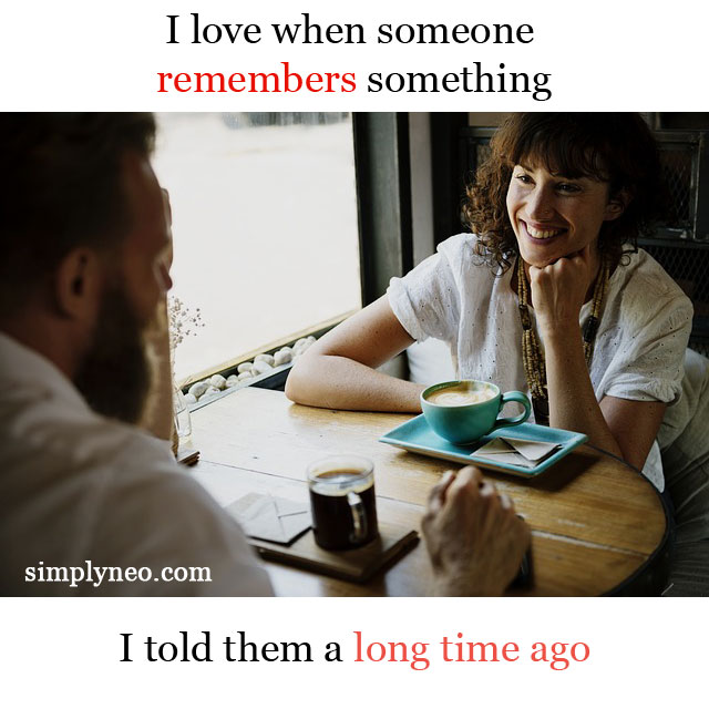 I love when someone remembers something I told them a long time ago. Life quotes, happiness quotes, sayings and truths, proverbs, Quotes about life