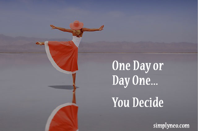 One Day or Day One. You Decide. Positive thinking quotes, success quotes, inspirational life quotes, motivational quotes, quotes that motivate you