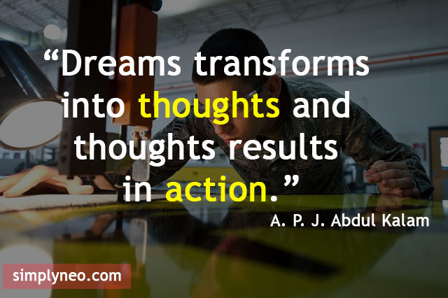 Dreams transforms into thoughts and thoughts results in action. - A. P. J. Abdul Kalam Quotes, dream inspiration quotes about life