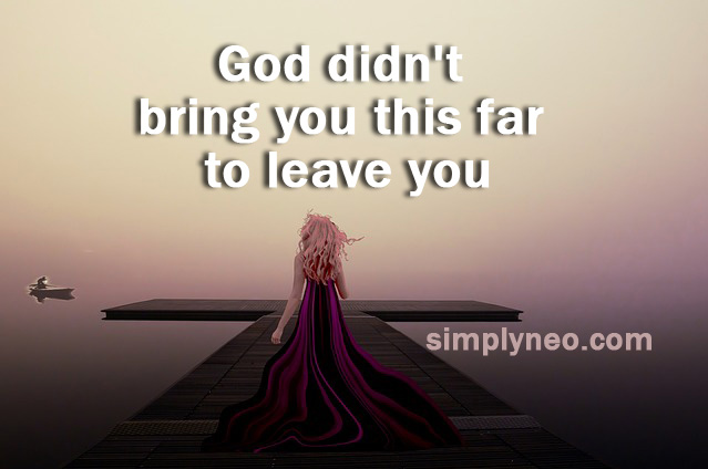 God didn't bring you this far to leave you. positive attitude quote, life quotes, Inspirational life quotes, motivational quotes