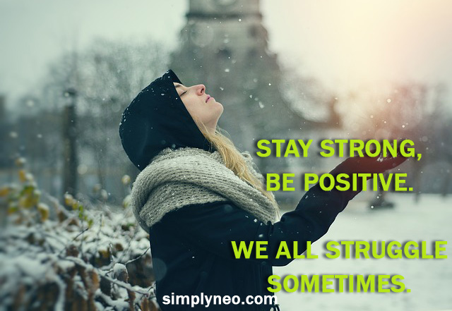 Stay strong, be positive. We all struggle sometimes. positive attitude quote, life quotes, Inspirational life quotes, motivational quotes