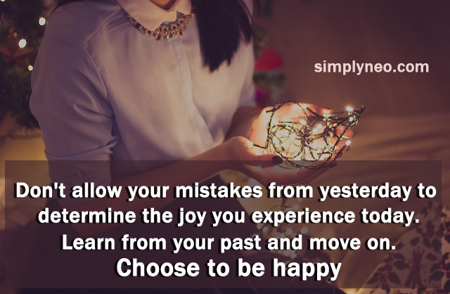 Don't allow your mistakes from yesterday to determine the joy you experience today. Learn from your past and move on. Choose to be happy. positive attitude quote, life quotes, Inspirational life quotes, motivational quotes