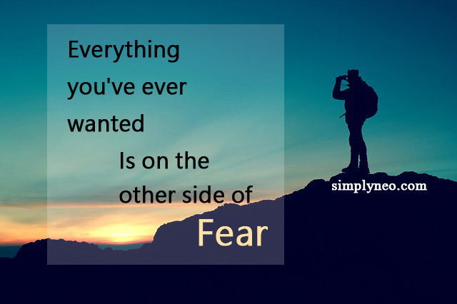 Everything you've ever wanted Is on the other side of fear. positive attitude quote, life quotes, Inspirational life quotes, motivational quotes
