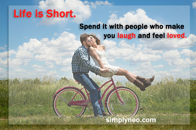 Life is Short. Spend it with people who make you laugh and feel loved, love quotes, life quotes, quotes to live by, Motivational life quotes