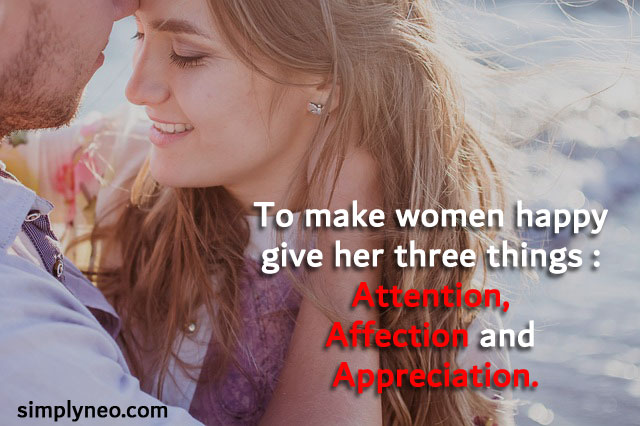 To make women happy give her three things : Attention, Affection and Appreciation. inspirational quotes about women, quotes about being a woman