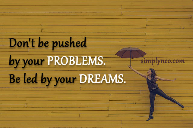 """Don't be pushed by your problems. Be led by your dreams."" - Ralph Waldo Emerson,"